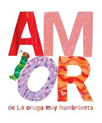Amor de la oruga muy hambrienta / Love from the Very Hungry Caterpillar