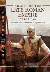 Armies of the Late Roman Empire Ad 284 to 476
