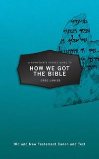 A Christian?s Pocket Guide to How We Got the Bible