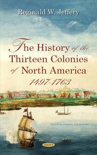 The History of the Thirteen Colonies of North America 1497-1763