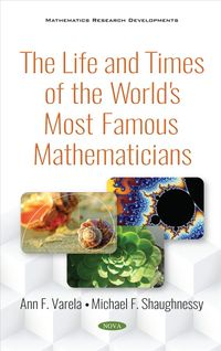 The Life and Times of the World's Most Famous Mathematicians