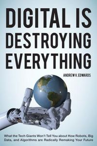 Digital Is Destroying Everything