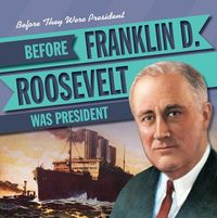 Before Franklin D. Roosevelt Was President