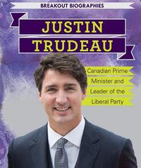 Justin Trudeau: Canadian Prime Minister and Leader of the Liberal Party