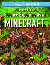 The Unofficial Guide to Science Experiments in Minecraft