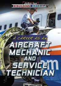 A Career As an Aircraft Mechanic and Service Technician