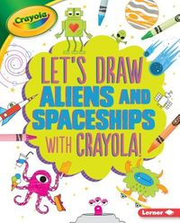 Let's Draw Aliens and Spaceships With Crayola!