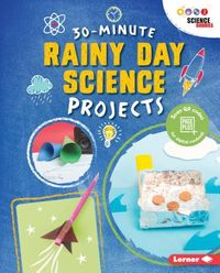 30-Minute Rainy Day Science Projects