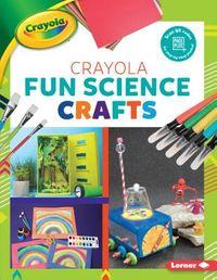 Crayola Fun Science Crafts