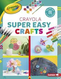Crayola Super Easy Crafts