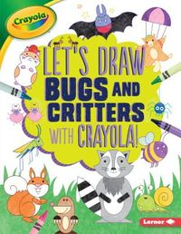 Let's Draw Bugs and Critters With Crayola!