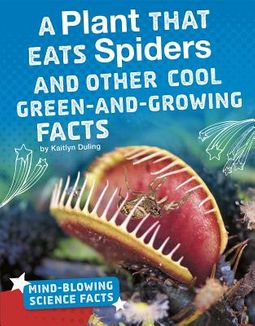 A Plant That Eats Spiders and Other Cool Green-and-Growing Facts