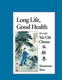 Long Life Good Health Through Tai-Chi Chuan