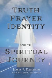 Truth, Prayer, Identity, and the Spiritual Journey