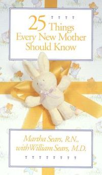 Twenty-Five Things Every New Mother Should Know
