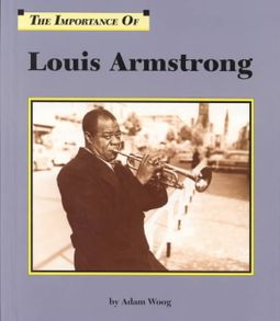 The Importance of Louis Armstrong