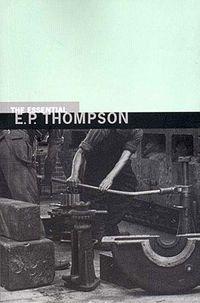 The Essential E. P. Thompson