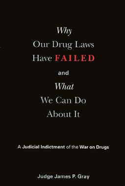Why Our Drug Laws Have Failed and What We Can Do About It