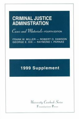 1999 Supplement to Cases and Materials on Criminal Justice Administration