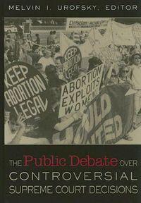 The Public Debate Over Controversial Supreme Court Cases