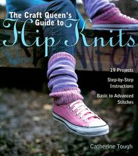 The Craft Queen's Guide to Hip Knits