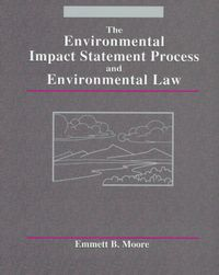 The Environmental Impact Statement Process and Environmental Law