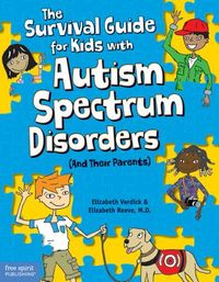 The Survival Guide for Kids With Autism Spectrum Disorders and Their Parents