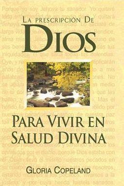 La prescripcion de Dios para vivir en salud divina / God's Prescription for Divine Health