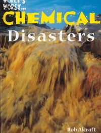 World's Worst...Chemical Disasters