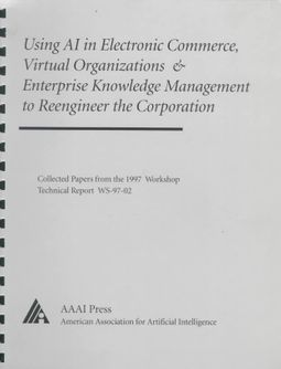 Using Ai in Electronic Commerce, Virtual Organizations, & Enterprise Knowledge Management to Reeingineer the Corporation