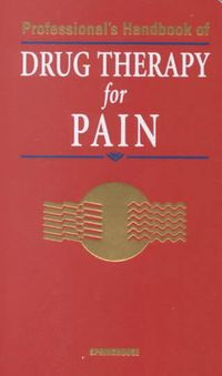 Professional's Handbook of Drug Therapy for Pain