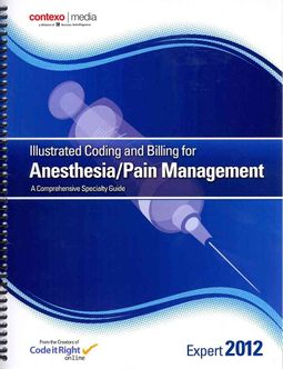 Illustrated Coding and Billing Expert for Anesthesia/Pain Management 2012