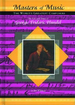 The Life and Times of George Frederic Handel