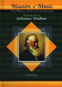 The Life & Times of Johannes Brahms