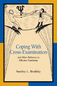 Coping With Cross-Examination and Other Pathways to Effective Testimony