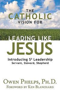 The Catholic Vision for Leading Like Jesus