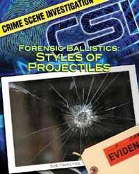 Forensic Ballistics: Styles of Projectiles