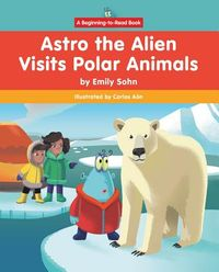 Astro the Alien Visits Polar Animals