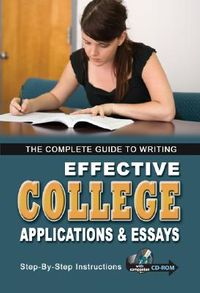 Complete Guide To Writing Effective College Applications & Essays For Admission And Scholarships
