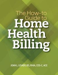 The How-To Guide to Home Health Billing