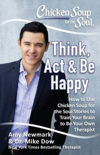 Chicken Soup for the Soul Think, Act & Be Happy
