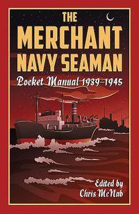 The Merchant Navy Seaman Pocket Manual 1939-1945