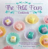 The Petit Four Cookbook