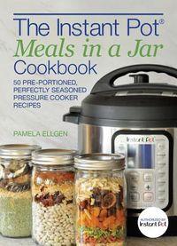 The Instant Pot Meals in a Jar Cookbook