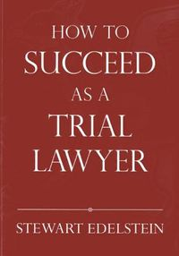 How to Succeed As a Trial Lawyer