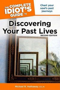 The Complete Idiot's Guide to Discovering Your Past Lives