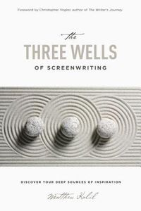 The Three Wells of Screenwriting