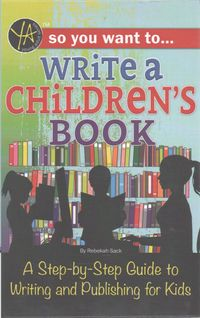 So You Want to Write a Children?s Book