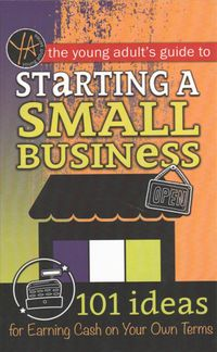 The Young Adult's Guide to Starting a Small Business
