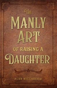 The Manly Art of Raising a Daughter
